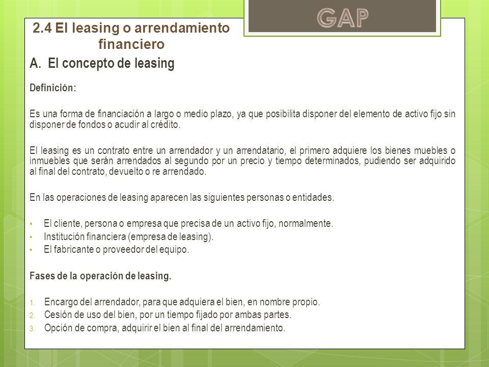 A.El concepto de leasing Definición: Es una forma de financiación a largo o medio plazo, ya que posibilita disponer del elemento de activo fijo sin di