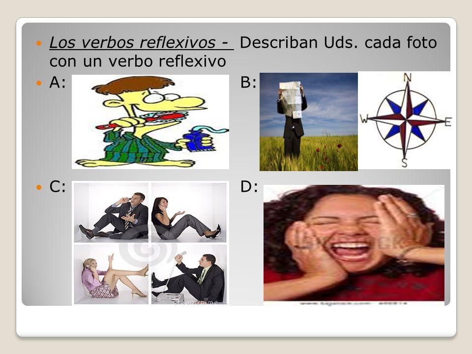 Los verbos reflexivos - Describan Uds. cada foto con un verbo reflexivo A: B: C: D: