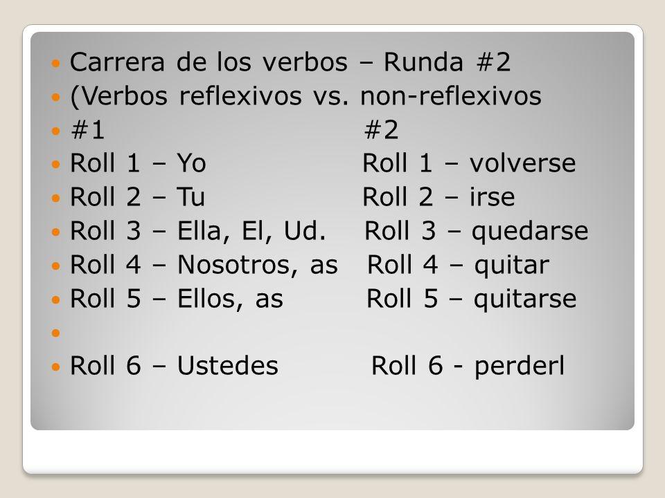 Carrera de los verbos – Runda #2 (Verbos reflexivos vs. non-reflexivos #1 #2 Roll 1 – Yo Roll 1 – volverse Roll 2 – Tu Roll 2 – irse Roll 3 – Ella, El