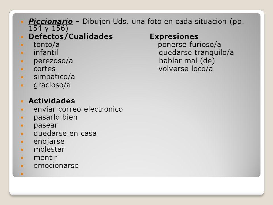 Piccionario – Dibujen Uds. una foto en cada situacion (pp. 154 y 156) Defectos/Cualidades Expresiones tonto/a ponerse furioso/a infantil quedarse tran