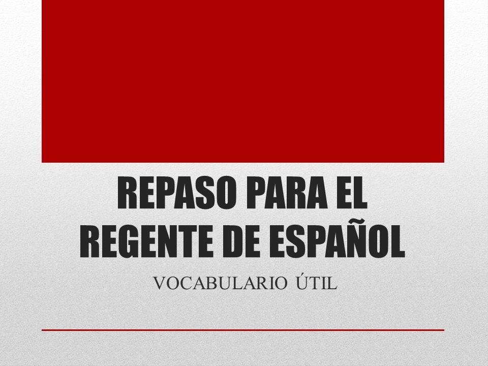 REPASO PARA EL REGENTE DE ESPAÑOL VOCABULARIO ÚTIL