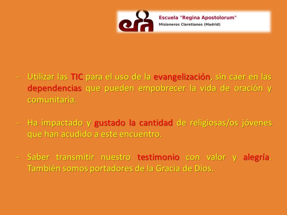-Utilizar las TIC para el uso de la evangelización, sin caer en las dependencias que pueden empobrecer la vida de oración y comunitaria. -Ha impactado