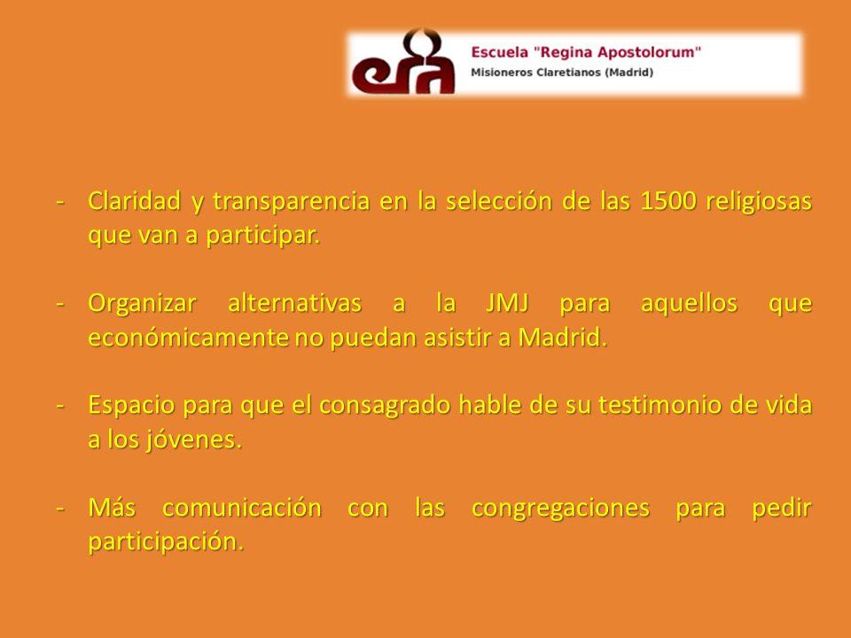 -Claridad y transparencia en la selección de las 1500 religiosas que van a participar. -Organizar alternativas a la JMJ para aquellos que económicamen