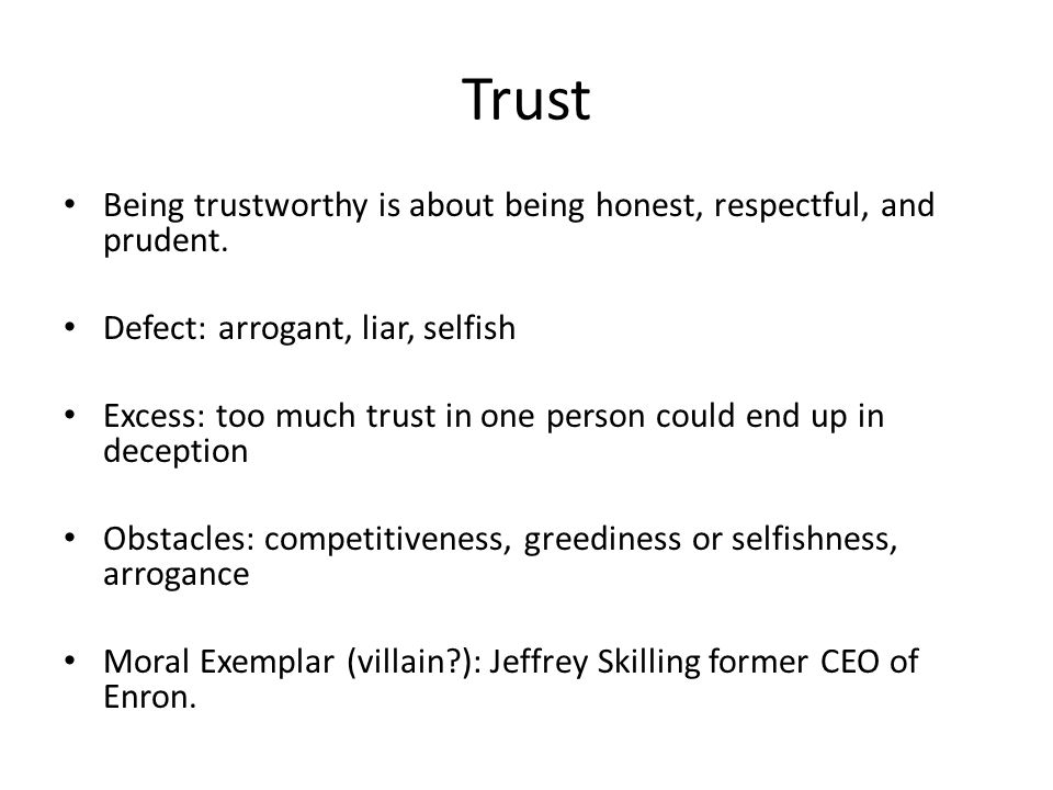 Trust Being trustworthy is about being honest, respectful, and prudent.