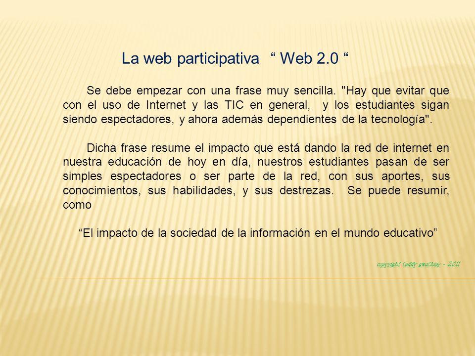 La web participativa Web 2.0 Se debe empezar con una frase muy sencilla.