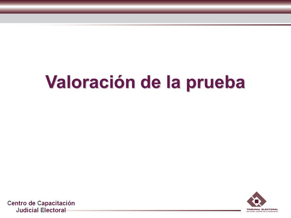 Centro de Capacitación Judicial Electoral Valoración de la prueba