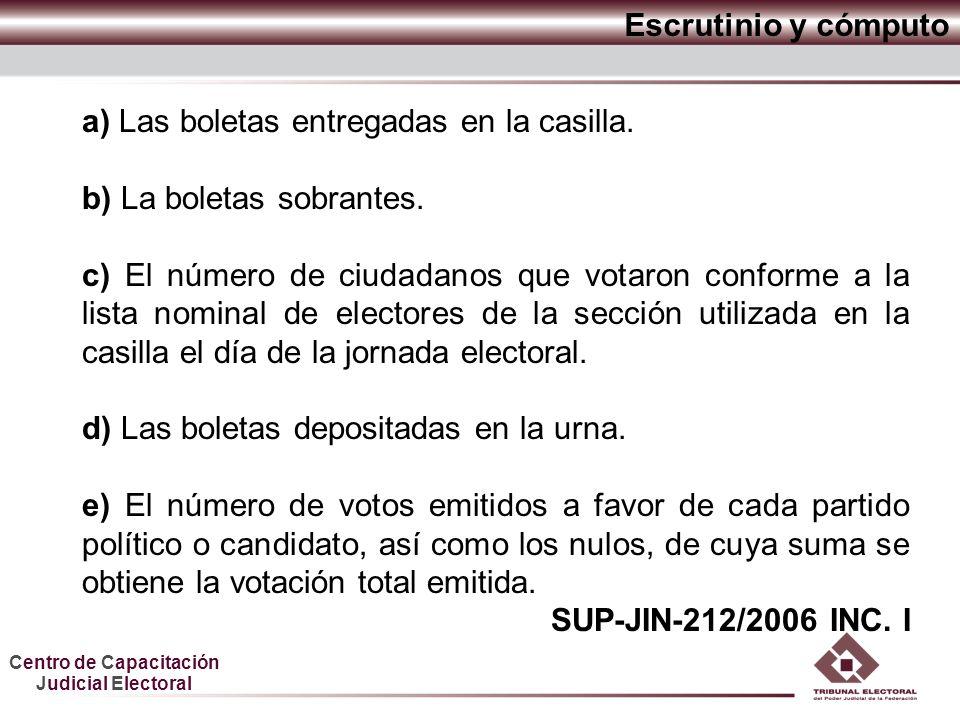 Centro de Capacitación Judicial Electoral a) Las boletas entregadas en la casilla. b) La boletas sobrantes. c) El número de ciudadanos que votaron con