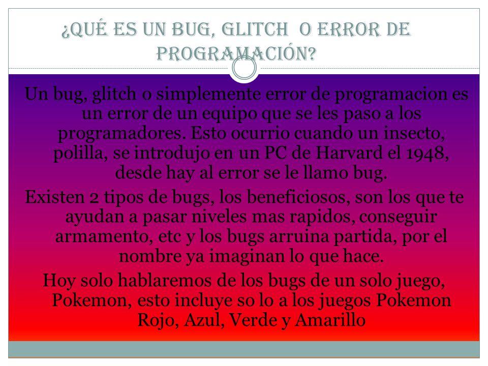 ¿Qué es un Bug, glitch o error de programación? Un bug, glitch o simplemente error de programacion es un error de un equipo que se les paso a los prog