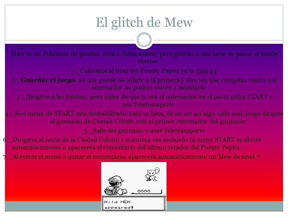El glitch de Mew Mew es un Pokemon de prueba, nunca debio existir, pero gracias a una serie de pasos se puede obtener 1._Colocarse al final del Puente
