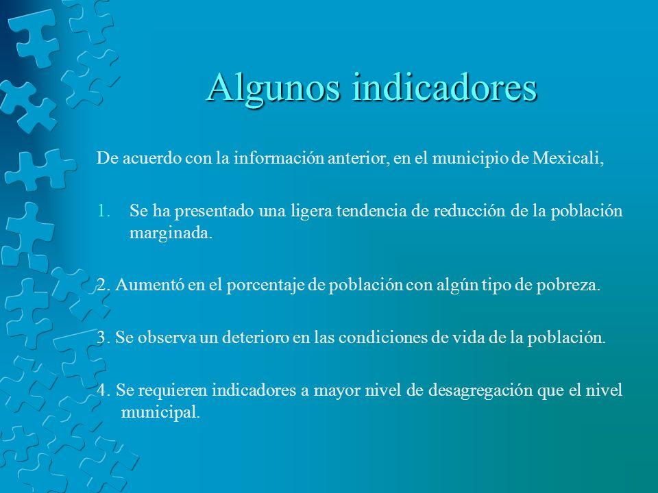 Algunos indicadores De acuerdo con la información anterior, en el municipio de Mexicali, 1.Se ha presentado una ligera tendencia de reducción de la po