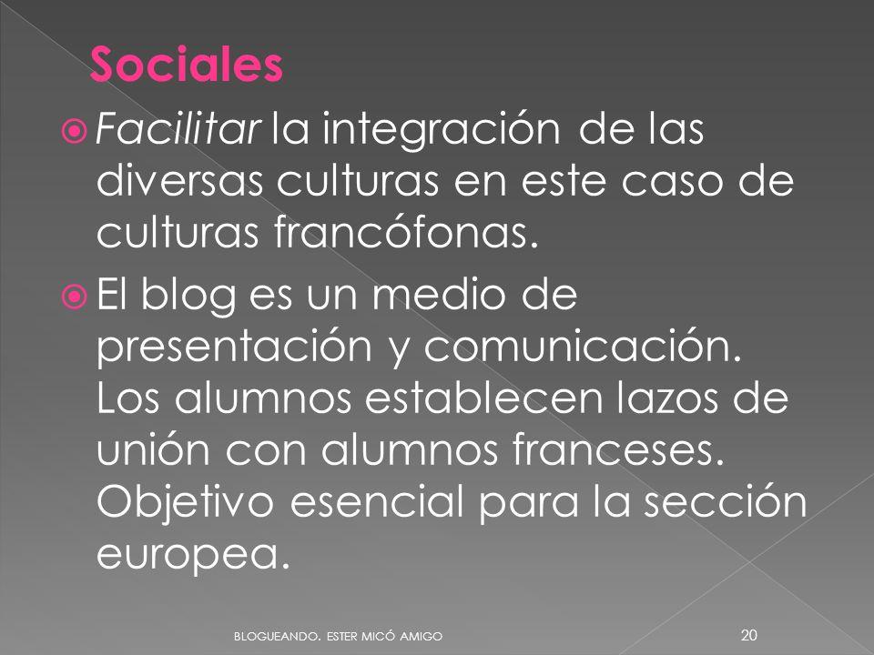 Facilitar la integración de las diversas culturas en este caso de culturas francófonas. El blog es un medio de presentación y comunicación. Los alumno