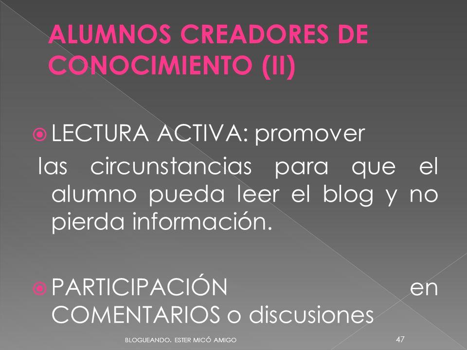 LECTURA ACTIVA: promover las circunstancias para que el alumno pueda leer el blog y no pierda información. PARTICIPACIÓN en COMENTARIOS o discusiones