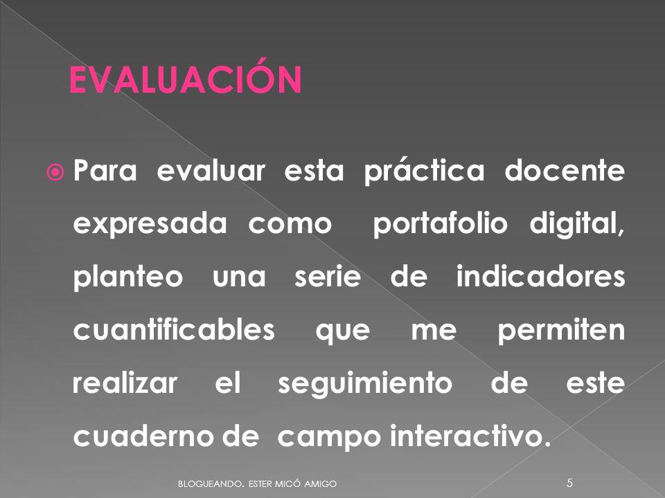 Para evaluar esta práctica docente expresada como portafolio digital, planteo una serie de indicadores cuantificables que me permiten realizar el seguimiento de este cuaderno de campo interactivo.