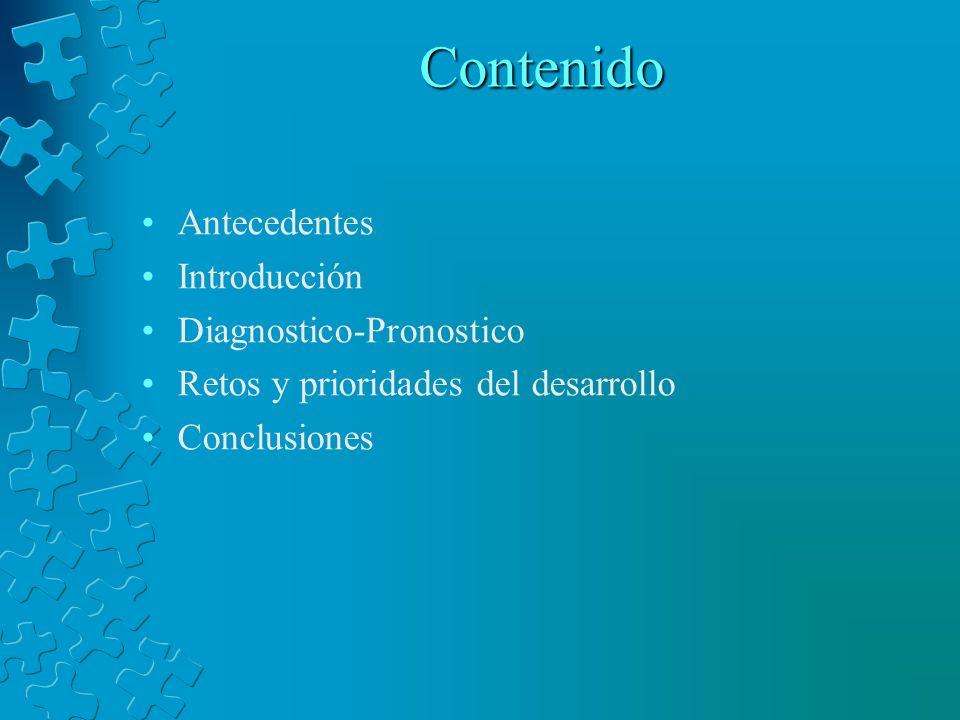 Contenido Antecedentes Introducción Diagnostico-Pronostico Retos y prioridades del desarrollo Conclusiones