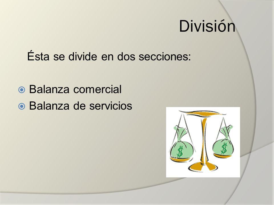 División Ésta se divide en dos secciones: Balanza comercial Balanza de servicios