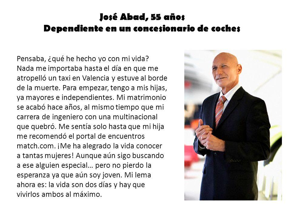 José Abad, 55 años Dependiente en un concesionario de coches Pensaba, ¿qué he hecho yo con mi vida.
