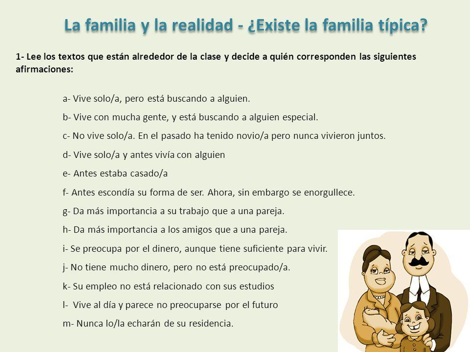 La familia y la realidad - ¿Existe la familia típica? 1- Lee los textos que están alrededor de la clase y decide a quién corresponden las siguientes a