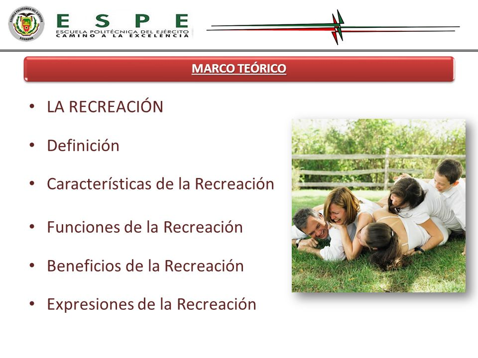 LA RECREACIÓN Definición Características de la Recreación Funciones de la Recreación Beneficios de la Recreación Expresiones de la Recreación