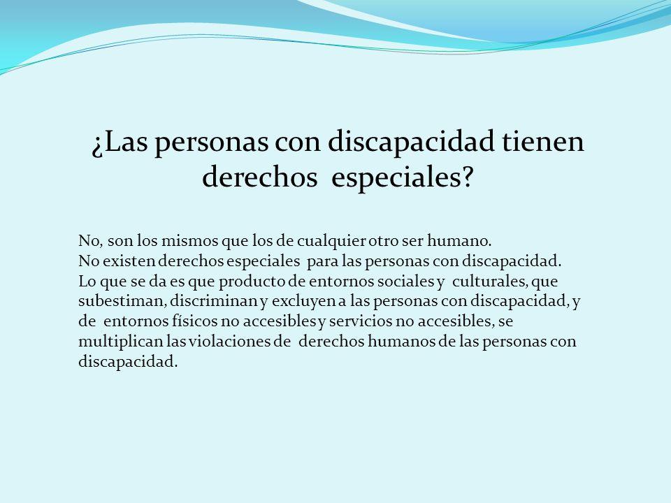 ¿Las personas con discapacidad tienen derechos especiales? No, son los mismos que los de cualquier otro ser humano. No existen derechos especiales par
