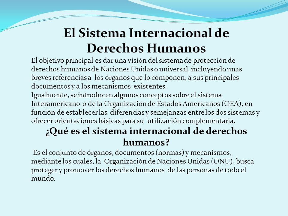 El Sistema Internacional de Derechos Humanos El objetivo principal es dar una visión del sistema de protección de derechos humanos de Naciones Unidas