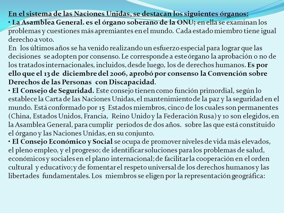 En el sistema de las Naciones Unidas, se destacan los siguientes órganos: La Asamblea General. es el órgano soberano de la ONU; en ella se examinan lo