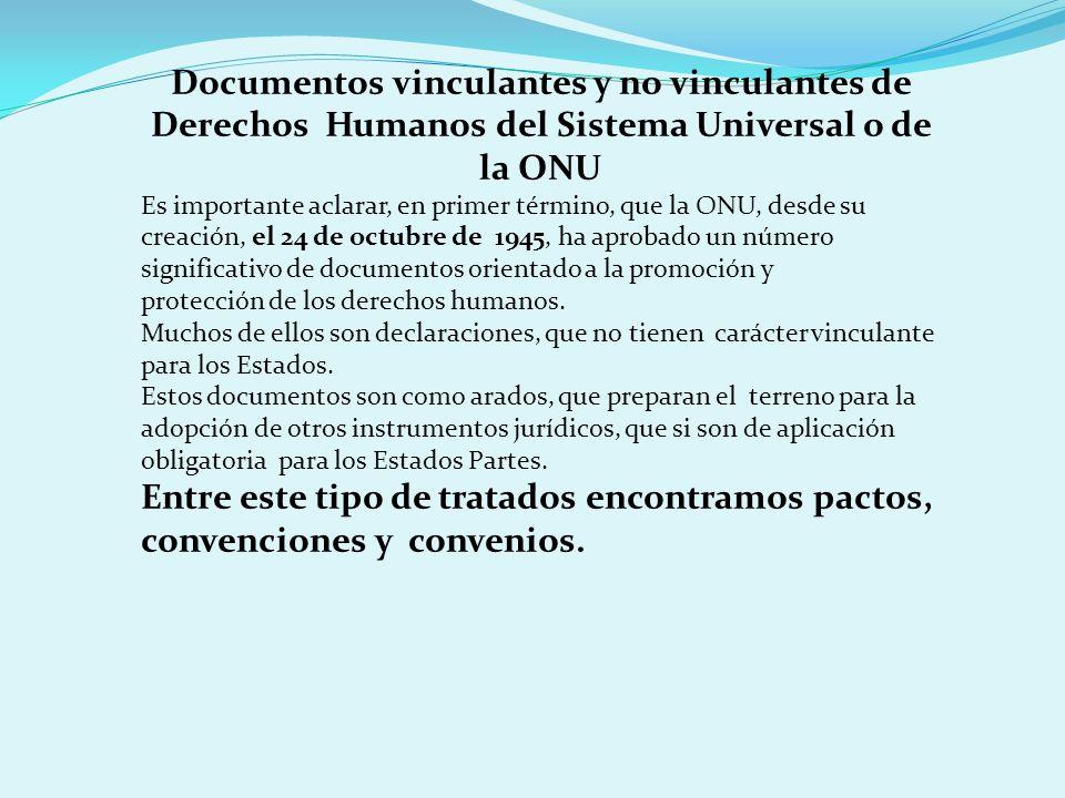 Documentos vinculantes y no vinculantes de Derechos Humanos del Sistema Universal o de la ONU Es importante aclarar, en primer término, que la ONU, de