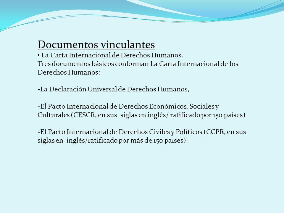 Documentos vinculantes La Carta Internacional de Derechos Humanos. Tres documentos básicos conforman La Carta Internacional de los Derechos Humanos: -