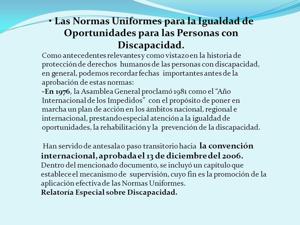 Las Normas Uniformes para la Igualdad de Oportunidades para las Personas con Discapacidad. Como antecedentes relevantes y como vistazo en la historia