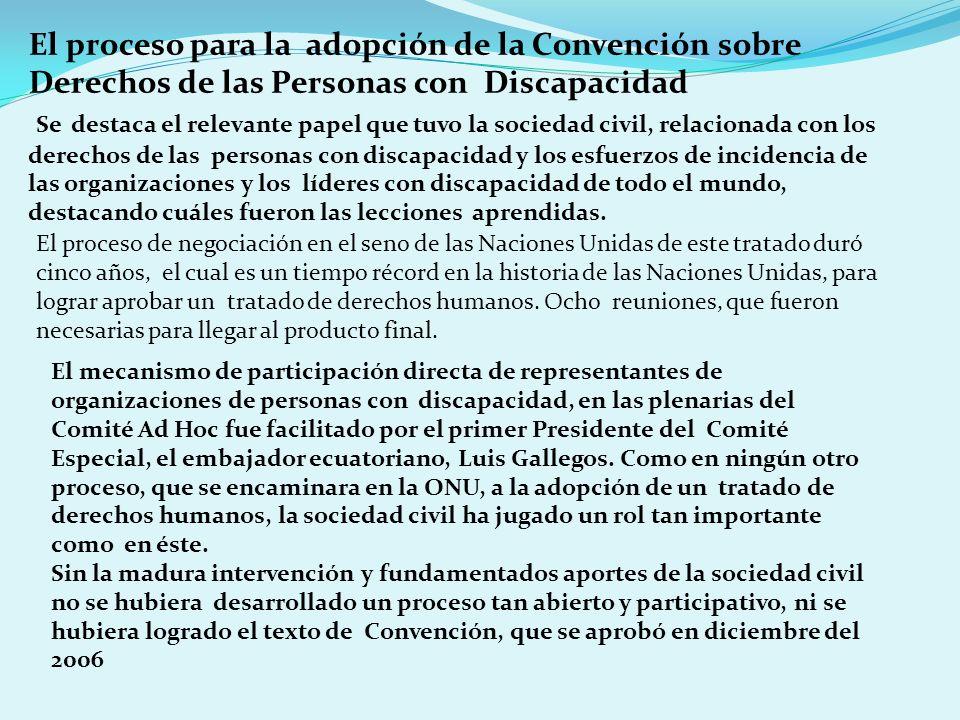 El proceso para la adopción de la Convención sobre Derechos de las Personas con Discapacidad Se destaca el relevante papel que tuvo la sociedad civil,