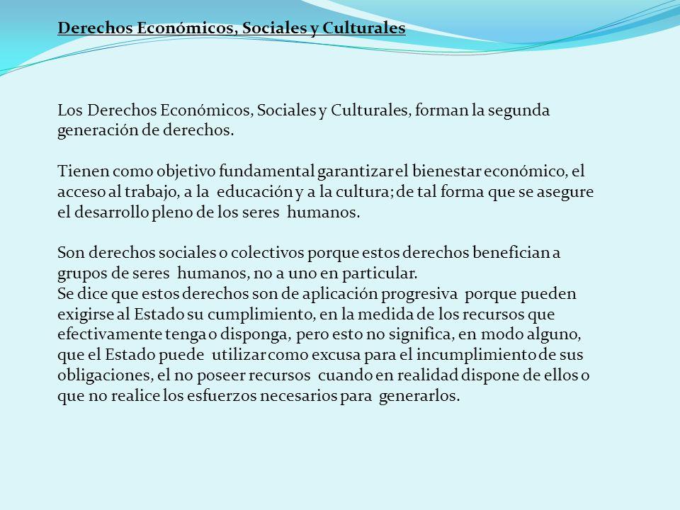 Derechos Económicos, Sociales y Culturales Los Derechos Económicos, Sociales y Culturales, forman la segunda generación de derechos. Tienen como objet