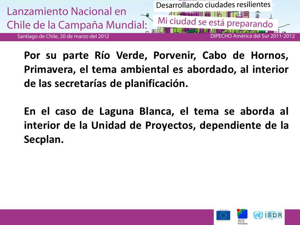 Por su parte Río Verde, Porvenir, Cabo de Hornos, Primavera, el tema ambiental es abordado, al interior de las secretarías de planificación. En el cas