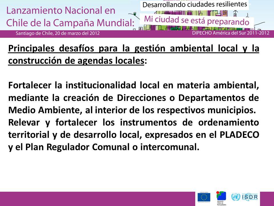 Principales desafíos para la gestión ambiental local y la construcción de agendas locales: Fortalecer la institucionalidad local en materia ambiental, mediante la creación de Direcciones o Departamentos de Medio Ambiente, al interior de los respectivos municipios.