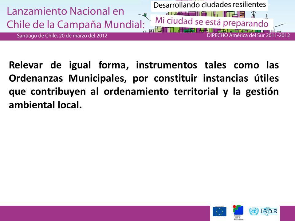 Relevar de igual forma, instrumentos tales como las Ordenanzas Municipales, por constituir instancias útiles que contribuyen al ordenamiento territorial y la gestión ambiental local.