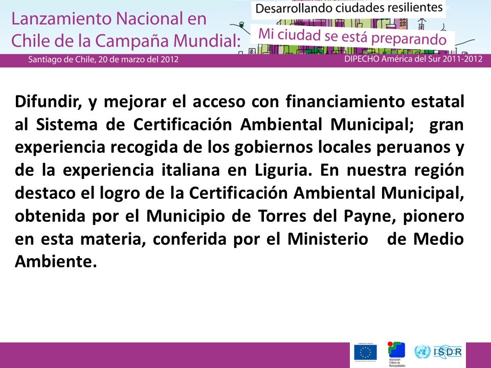 Difundir, y mejorar el acceso con financiamiento estatal al Sistema de Certificación Ambiental Municipal; gran experiencia recogida de los gobiernos l