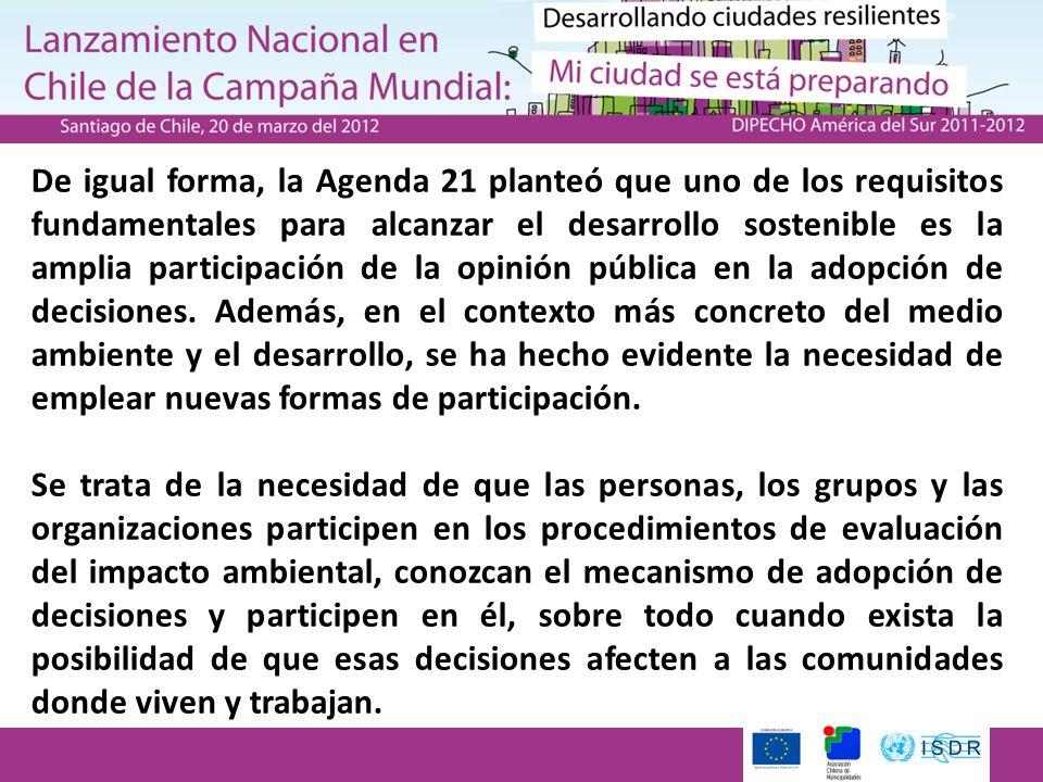 De igual forma, la Agenda 21 planteó que uno de los requisitos fundamentales para alcanzar el desarrollo sostenible es la amplia participación de la opinión pública en la adopción de decisiones.