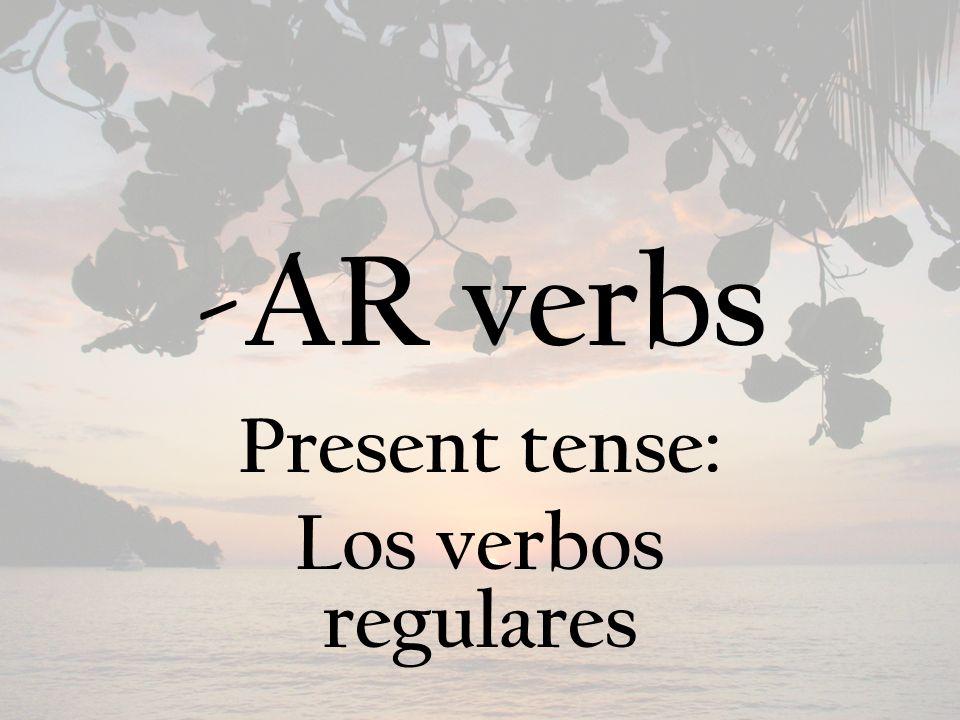 -AR verbs Present tense: Los verbos regulares