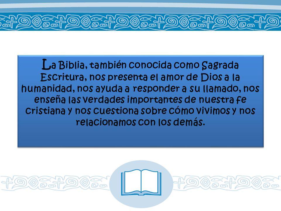 L a Biblia, también conocida como Sagrada Escritura, nos presenta el amor de Dios a la humanidad, nos ayuda a responder a su llamado, nos enseña las v