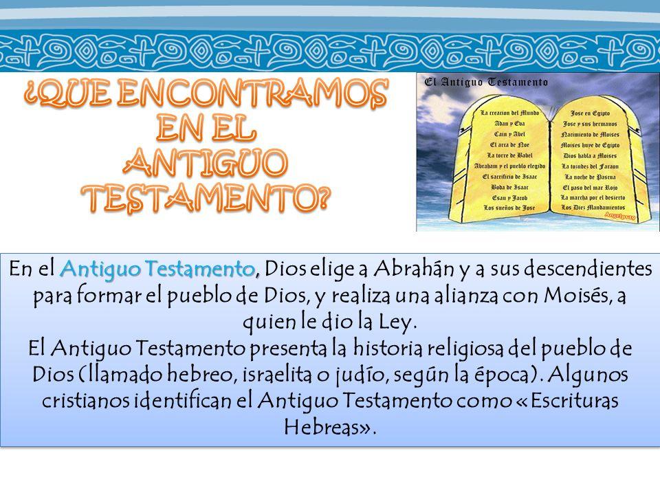 Antiguo Testamento, En el Antiguo Testamento, Dios elige a Abrahán y a sus descendientes para formar el pueblo de Dios, y realiza una alianza con Mois