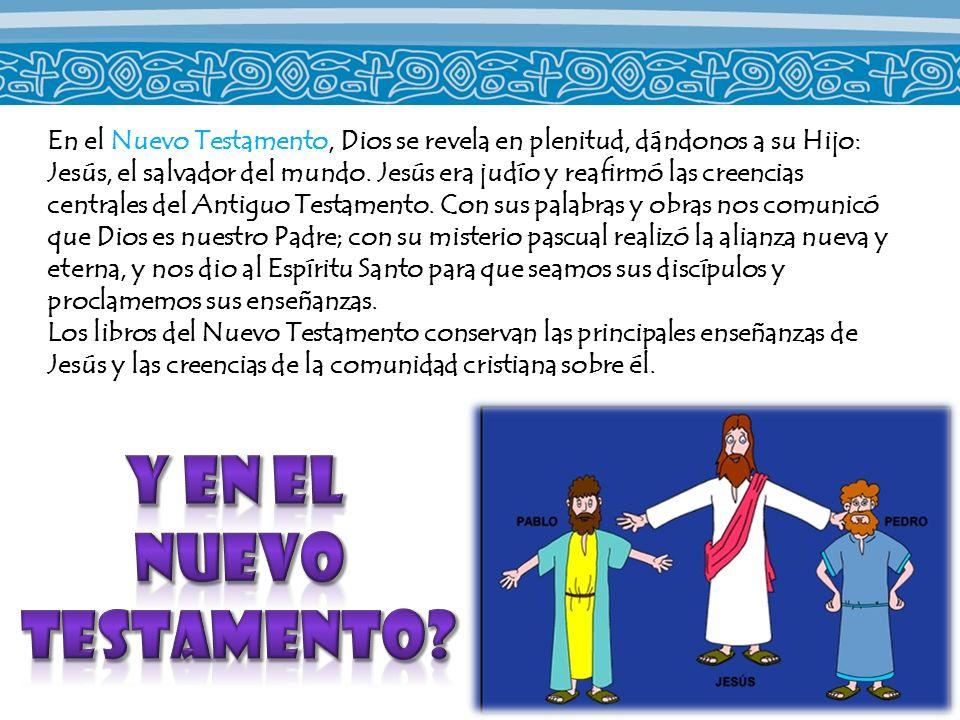 En el Nuevo Testamento, Dios se revela en plenitud, dándonos a su Hijo: Jesús, el salvador del mundo. Jesús era judío y reafirmó las creencias central