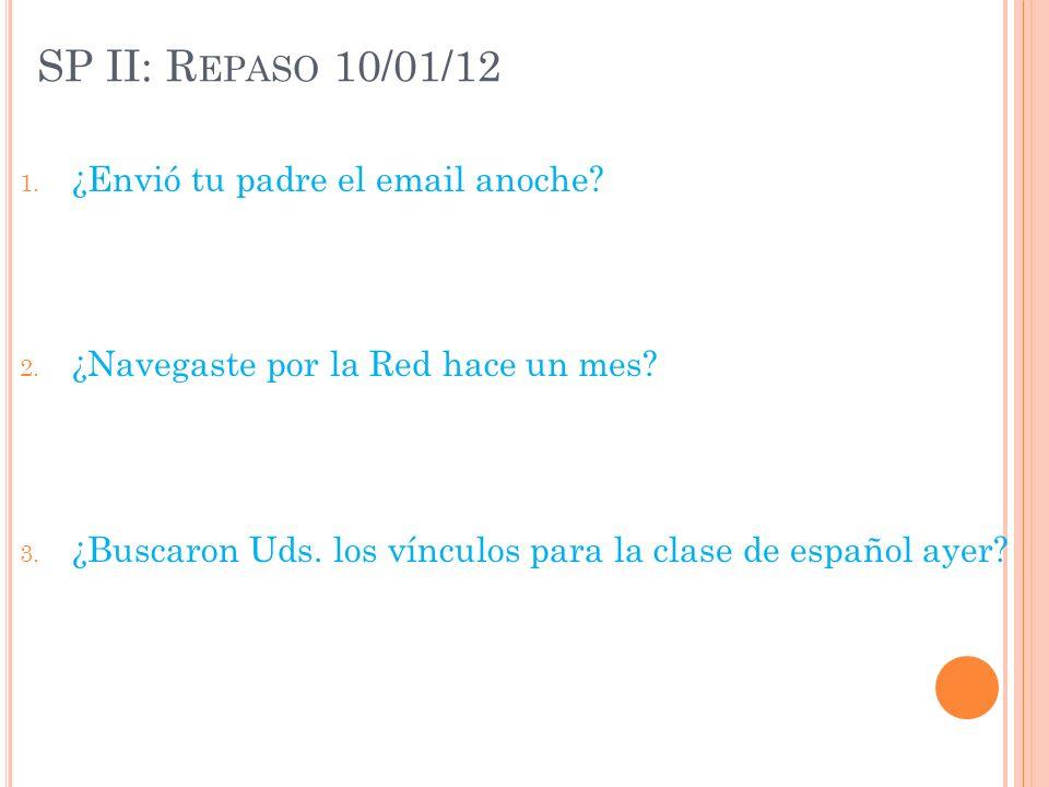 SP II: R EPASO 10/01/12 1. ¿Envió tu padre el email anoche.