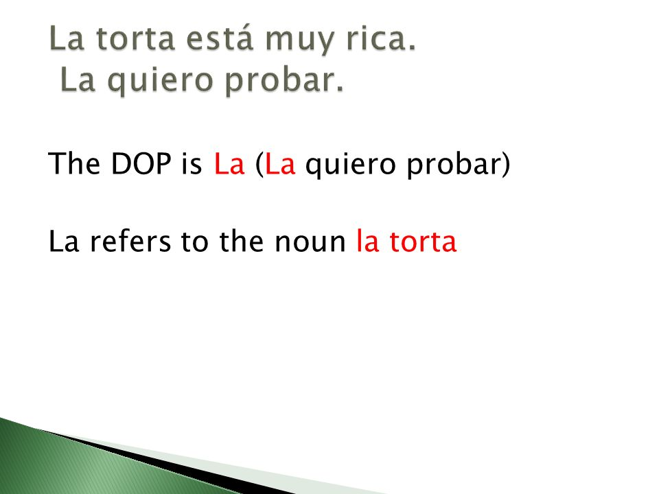 The DOP is La (La quiero probar) La refers to the noun la torta