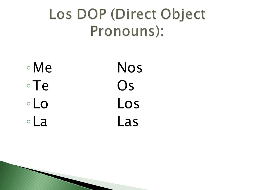 We use DOP to replace the nouns that are direct objects.