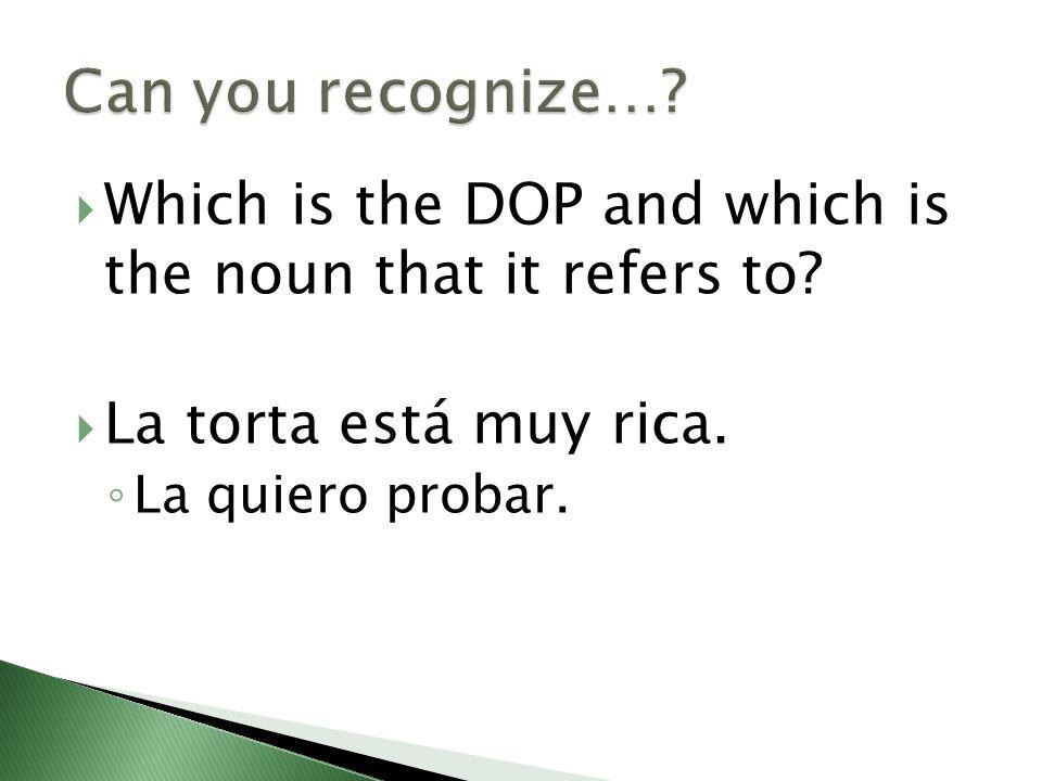 The DOP is La (La quiero probar) La refers to the noun la torta