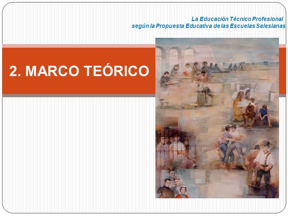 2. MARCO TEÓRICO La Educación Técnico Profesional según la Propuesta Educativa de las Escuelas Salesianas