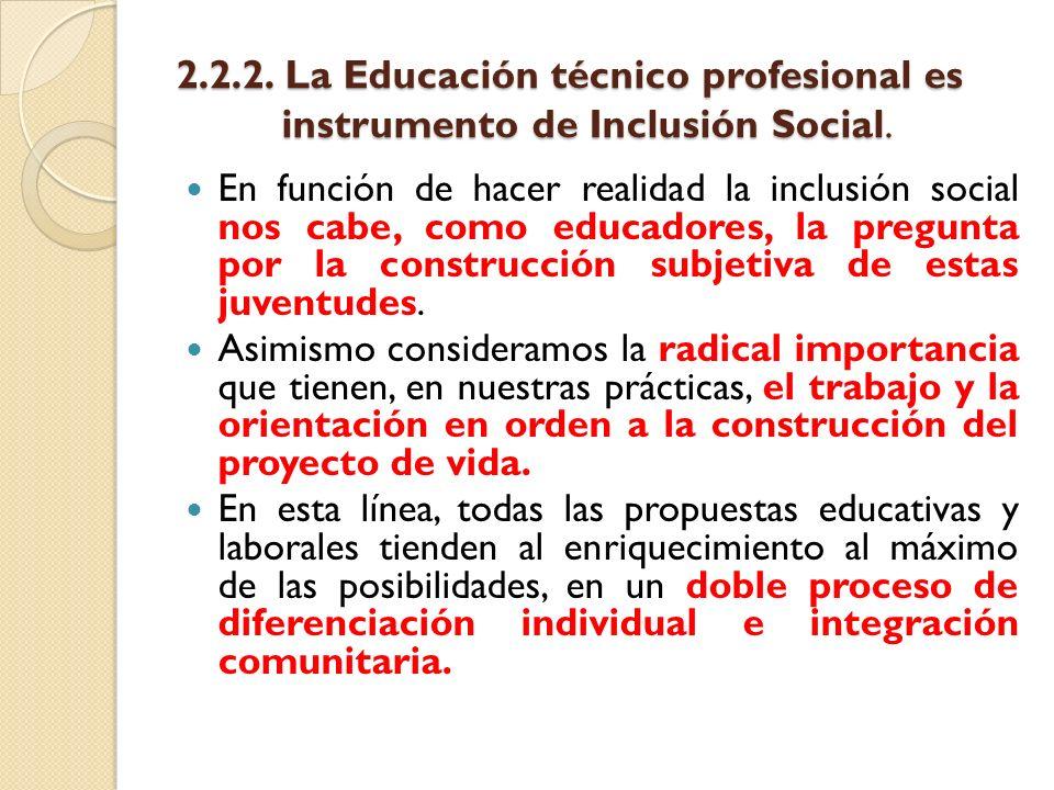 2.2.2. La Educación técnico profesional es instrumento de Inclusión Social. En función de hacer realidad la inclusión social nos cabe, como educadores