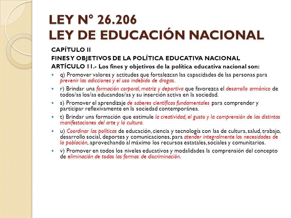 LEY N° 26.206 LEY DE EDUCACIÓN NACIONAL CAPÍTULO II FINES Y OBJETIVOS DE LA POLÍTICA EDUCATIVA NACIONAL ARTÍCULO 11.- Los fines y objetivos de la polí