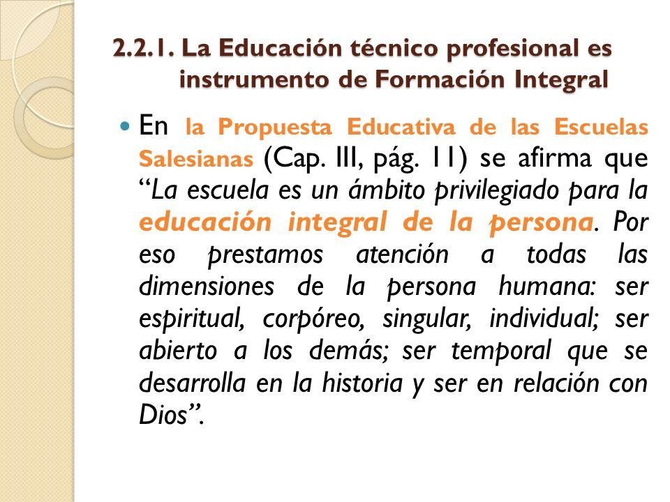 2.2.1. La Educación técnico profesional es instrumento de Formación Integral En la Propuesta Educativa de las Escuelas Salesianas (Cap. III, pág. 11)