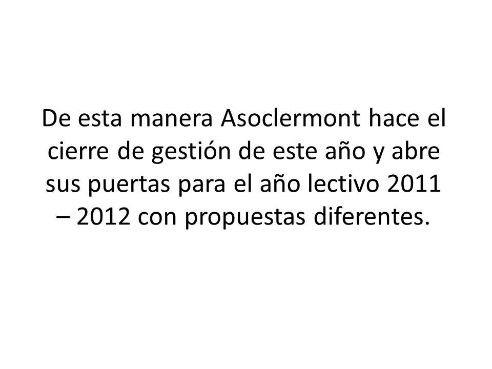 De esta manera Asoclermont hace el cierre de gestión de este año y abre sus puertas para el año lectivo 2011 – 2012 con propuestas diferentes.