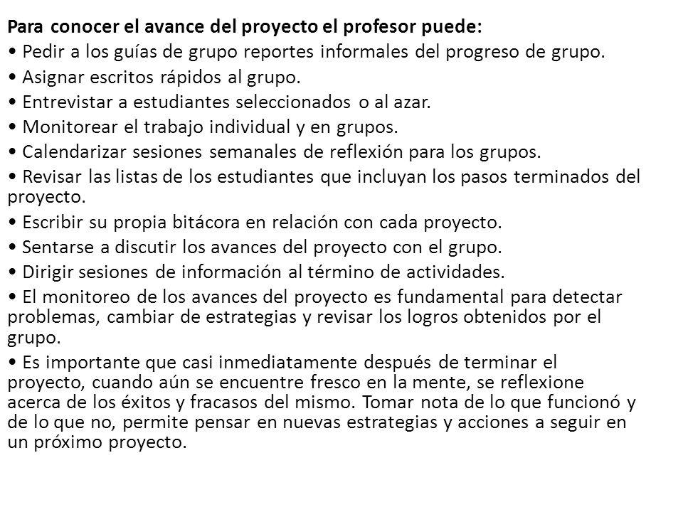 Para conocer el avance del proyecto el profesor puede: Pedir a los guías de grupo reportes informales del progreso de grupo.