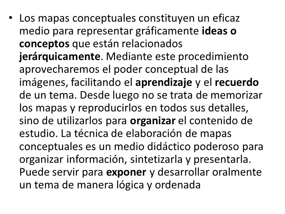Los mapas conceptuales constituyen un eficaz medio para representar gráficamente ideas o conceptos que están relacionados jerárquicamente.